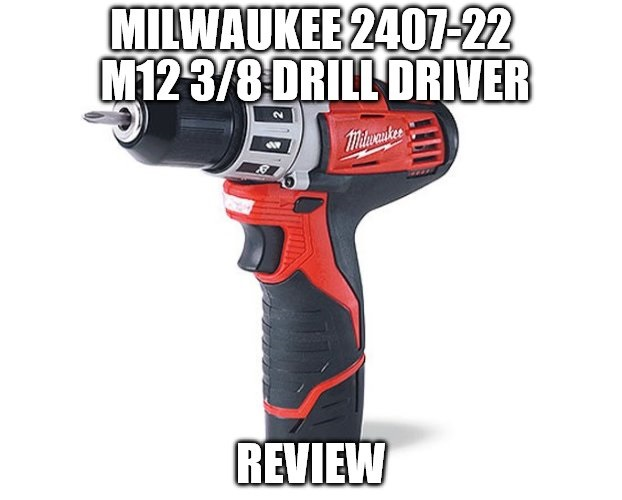 Milwaukee 2407-22 M12 3/8 Drill Driver Review
