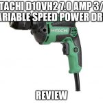 """Hitachi D10VH2 7.0 Amp 3/8"""" Variable Speed Power Drill Review"""
