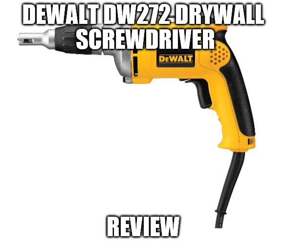 DEWALT DW272 6.3 Amp Drywall Screwdriver Review