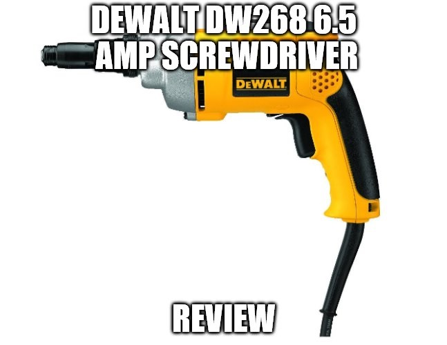 DEWALT DW268 6.5 Amp Screwdriver Review