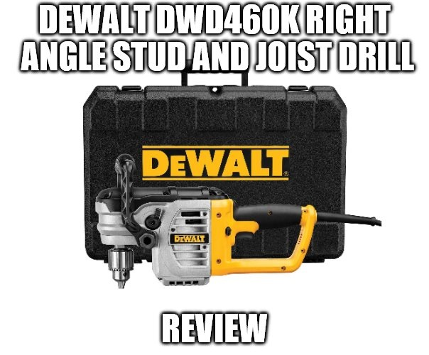 DEWALT DWD460K Right Angle Stud and Joist Drill Review