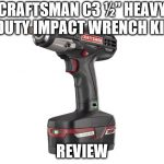 """Craftsman C3 ½"""" Heavy Duty Impact Wrench Kit Review"""