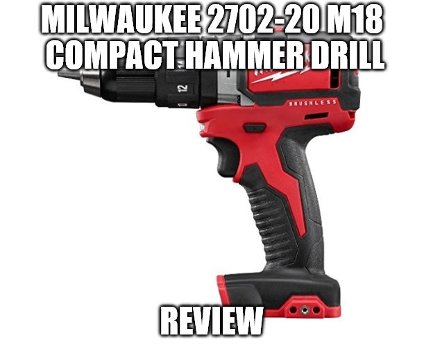 Milwaukee 2702-20 M18 Compact Hammer Drill Review