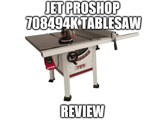 Jet Proshop 708494K Tablesaw Review