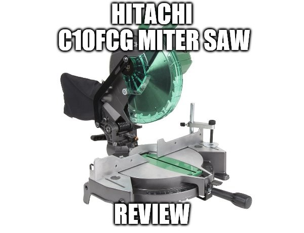 Hitachi C10FCG Miter Saw Review