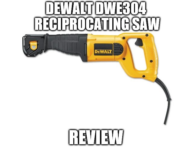 DEWALT DWE304 Reciprocating Saw Review