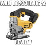 DEWALT DCS331B Jig Saw Review