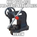 HHIP 8600-0131 Pro-Series Arbor Press Review