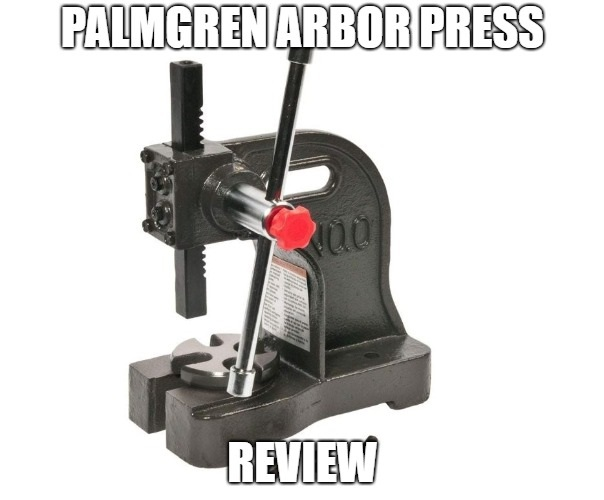 Palmgren Arbor Press Review